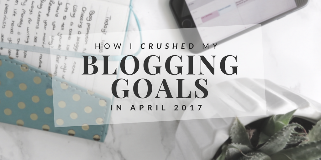 How I Crushed My Blogging Goals in April 2017
