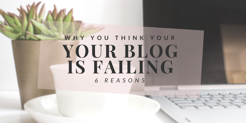 Why You Think Your Blog Is Failing (& How To Fix It)